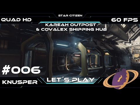 Let´s Play Star Citizen #6 Kareah Outpost & Covalex Shipping Hub [Deutsch] [60fps] [QuadHD]