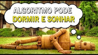 A INTELIGÊNCIA ARTIFICIAL CAPAZ DE DORMIR E SONHAR!