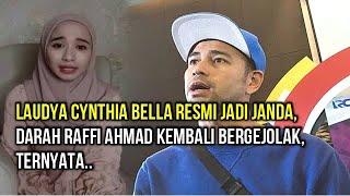 Laudya Cynthia Bella Resmi Jadi Janda, Darah Raffi Ahmad Kembali Bergejolak, Ternyata,,
