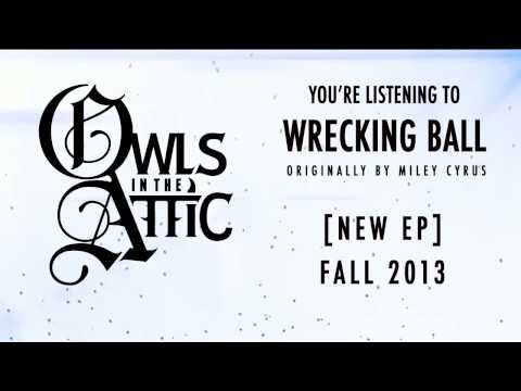 Owls in the Attic - Wrecking Ball (Miley Cyrus Cover)