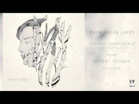 From Indian Lakes - Breathe, Desperately (Audio)