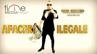 Repeat youtube video Dani Mocanu - Afaceri Ilegale