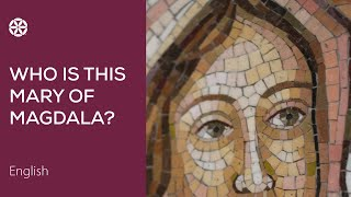 Who is this Mary of Magdala?