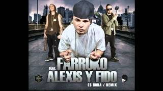 Es Hora - Farruko Ft Alexis y Fido - (Official Remix) Original + descarga
