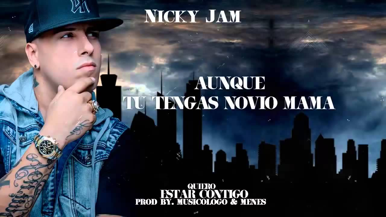 Nicky Jam Aunque Tengas Novio Original Video Music Reggaeton 2015 Youtube