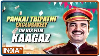 Actor pankaj tripathi talks about his upcoming movie 'kaagaz'