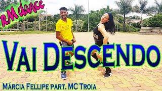 Vai Descendo - Márcia Fellipe part. MC Troia - Coreografia Rafaela Mendes (RM DANCE)