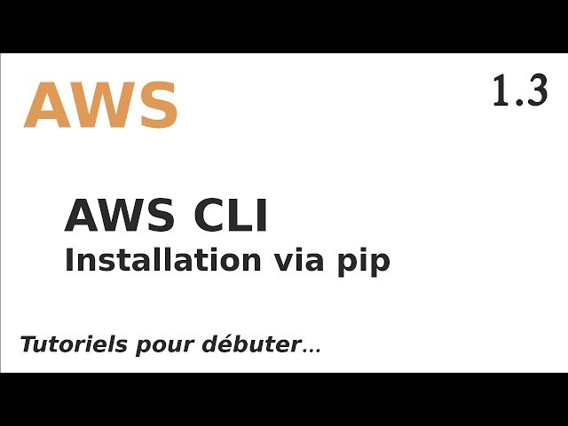 AWS - 1.3. CLI : INSTALLER AWSCLI