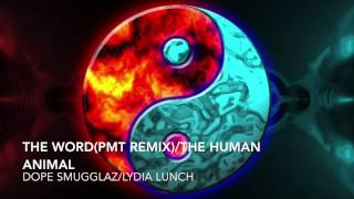 Dope Smugglaz/Lydia Lunch...The Word(PMT Remix)/The Human Animal