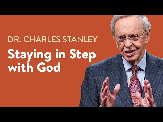Staying in Step With God – Dr. Charles Stanley