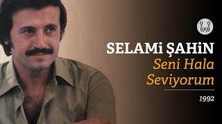 Selami Şahin - Seni Hala Seviyorum (Official Audio)