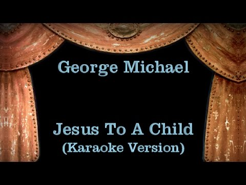 George Michael - Jesus To A Child - Lyrics (Karaoke Version)