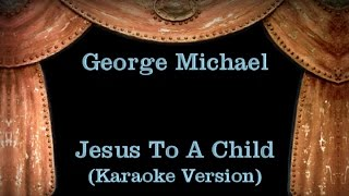 George Michael - Jesus To A Child - Lyrics (Karaoke Version)