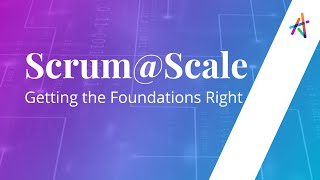 Webinar on Scrum@Scale - Getting the Foundations Right