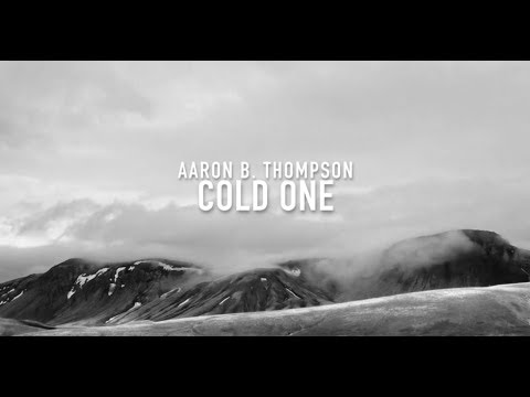 Aaron B. Thompson - Cold One - Official Lyric Video