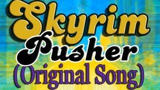 Skyrim Pusher (Original Song)