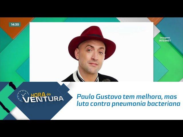 Paulo Gustavo tem melhora, mas luta contra pneumonia bacteriana