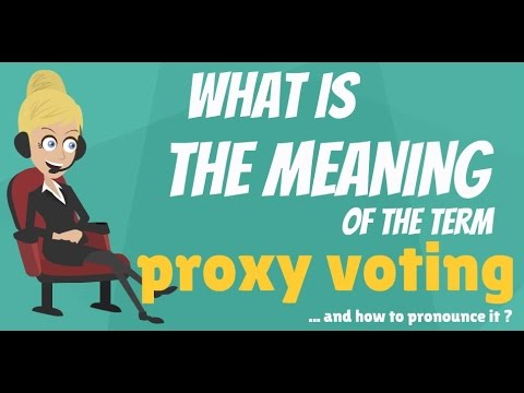 What is PROXY VOTING? What does PROXY VOTING mean? PROXY VOTING meaning,  definition & explanation