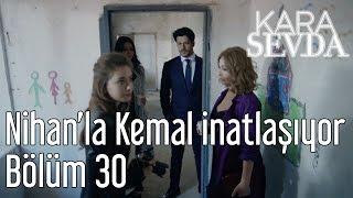 Kara Sevda 30. Bölüm - Nihan'la Kemal İnatlaşıyor