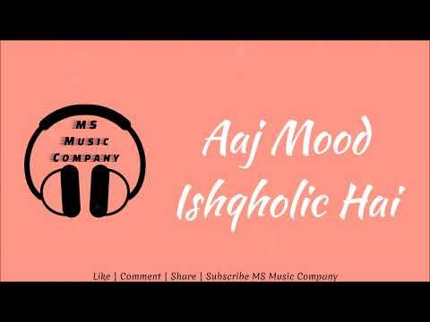 Aaj Mood Ishqholic Hai Full Video-MP3 Song Sonakshi Sinha Meet Bros Full HD