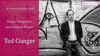Deep Art Talk - Interview with Singer/Songwriter Ted Ganger