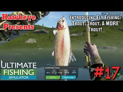 Ultimate Fishing Simulator #17 - Introducing Fly Fishing: Trout, Trout, & MORE Trout!