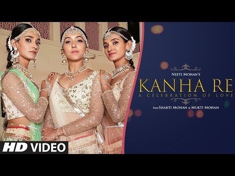 Kanha Re Video Song | Neeti Mohan | Shakti Mohan | Mukti Mohan | Latest Song 2018