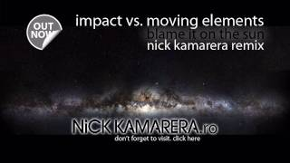 Impact vs. Moving Elements - Blame It on The Sun (Nick Kamarera Remix)