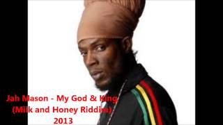 Jah Mason - My God & King (Milk and Honey Riddim) 2013