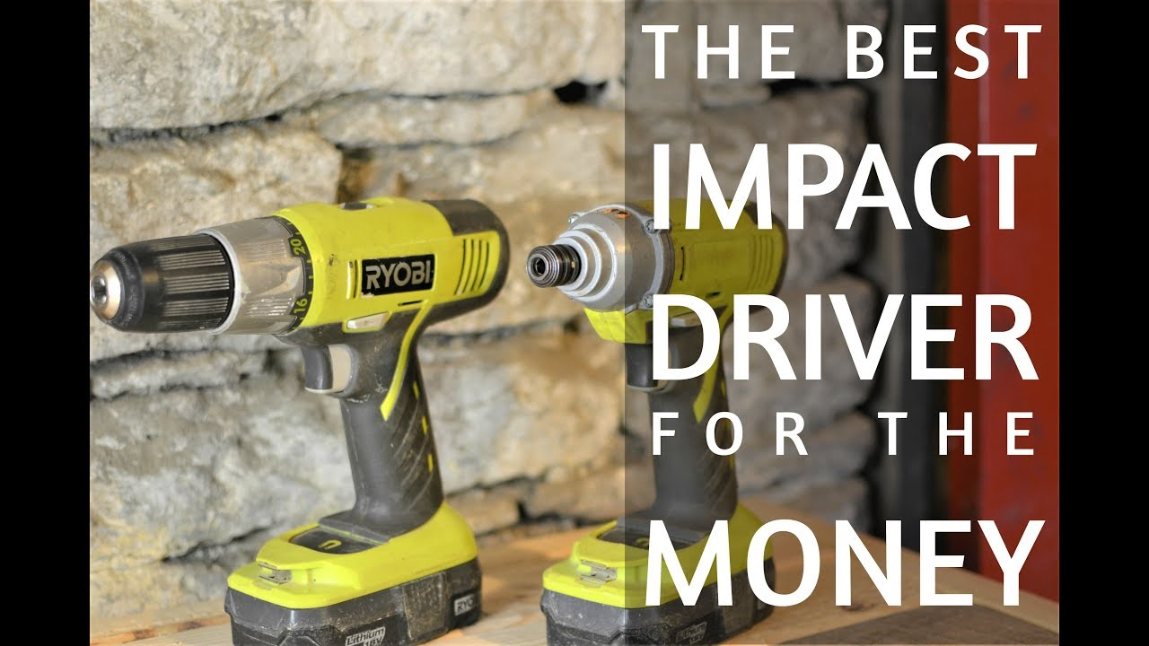 Best Impact Driver For The Money Ryobi And Drill Review