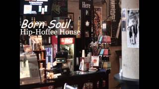 Born Soul - Hip-Hoffee House EP (Full Version)