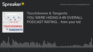 YOU WERE HIDING A 99 OVERALL PODCAST RATING... from your kid (part 6 of 7)