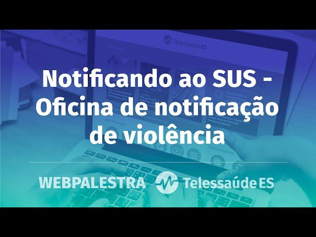 Webpalestra: Notificando ao SUS - Oficina de notificação de violência