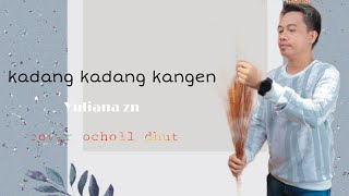 Download KADANG KADANG KANGEN_COVER OCHOL DHUT