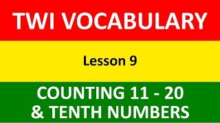 How to Count from 11 - 20 in Twi | Twi Numbering 11 - 20 | Counting in Tens in Twi | Twi Vocabulary