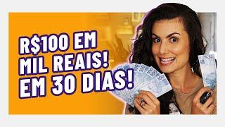 3 FORMAS DE TRANSFORMAR 100 REAIS EM MIL REAIS EM 1 MÊS!