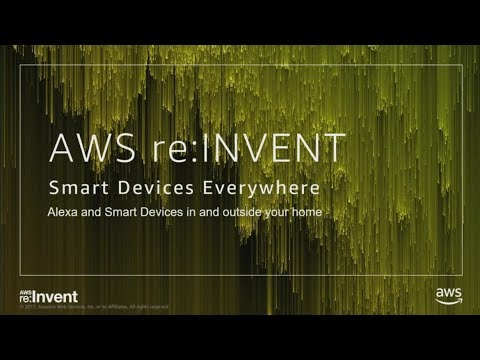 AWS re:Invent 2017: [REPEAT] Smart Devices Everywhere (ALX328-R)