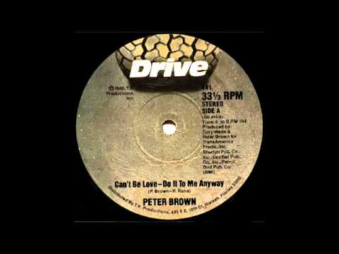 Peter Brown - Can't Be Love - Do It To Me Anyway (Drive/T.K. Disco Records 1980)