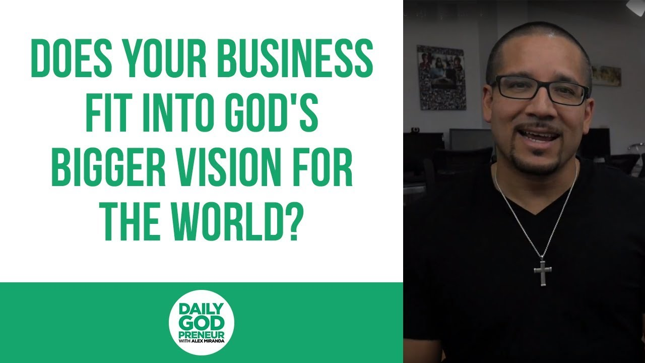 Does Your Business Fit into God's bigger vision for the World?