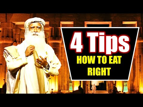 4 Tips For How To Eat Right - SADHGURU | How To Have Healthy Pleasant Joyful U0026 Blissful Life Style
