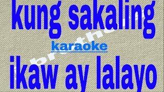 Kung Sakaling Ikaw Ay Lalayo-Karaoke HD (J Brothers)