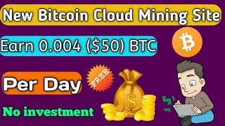 Earn 0.004 ($50) Bitcoin Every Day Free🔥| New BTC Cloud mining Site -No invest