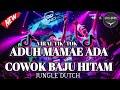 DJ ADUH MAMAE ADA COWOK BAJU HITAM - JUNGLE DUTCH 2021 - FULL BASS VIRAL TIK_TOK RISKYANDRE