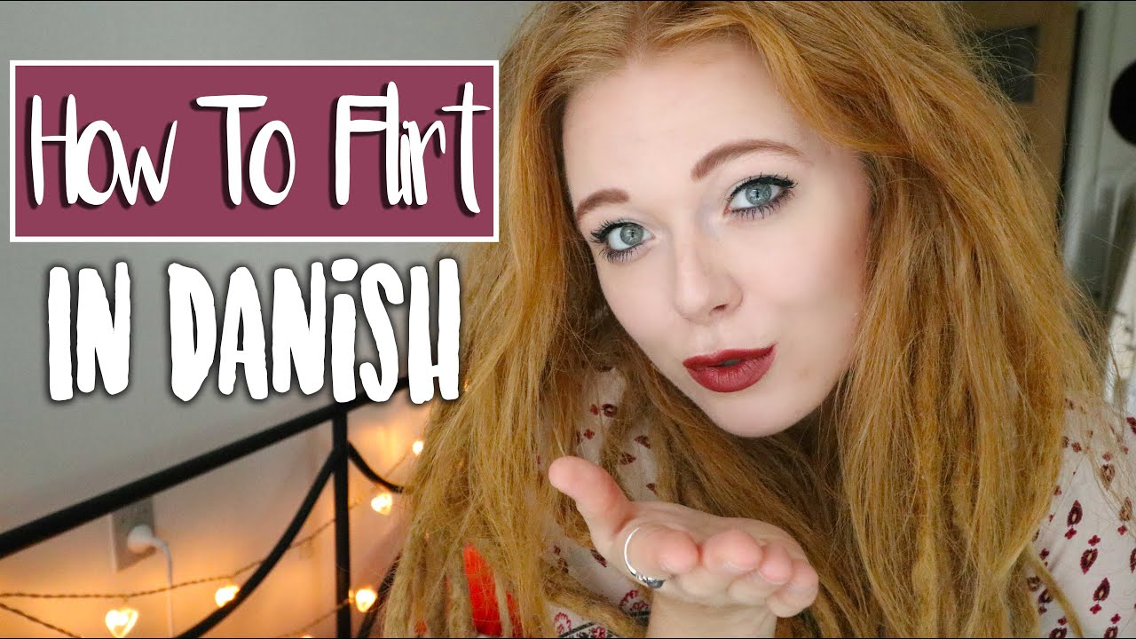 How to flirt with a danish girl