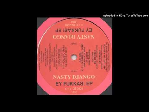 Nasty Django - Ey Fukkas! (Special Censored Version)
