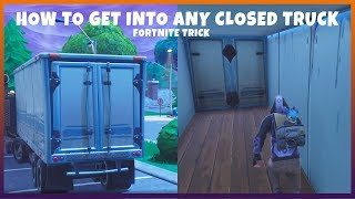 HOW TO GET INTO ANY CLOSED TRUCK - FORTNITE
