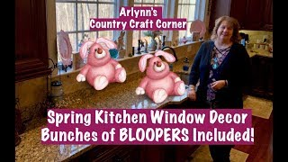 Spring Kitchen Window Decor w/Bunches of BLOOPERS Included
