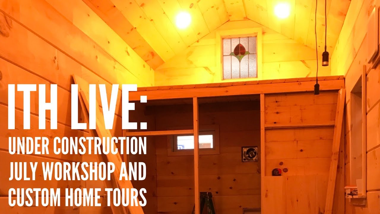 Incredible Tiny Homes: Under Construction July Workshop Home Tours