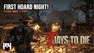 7 Days to Die - My First Hoard Night!  This Isn't Going to be Good - Part 1