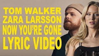 Tom Walker ft Zara Larsson  Now you39;re gone  Lyric video